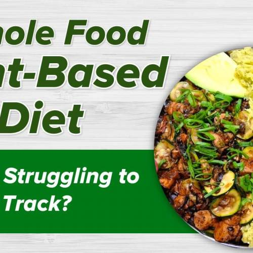 Whole Food Plant-Based Diet- Are you Struggling to Stay on Track?