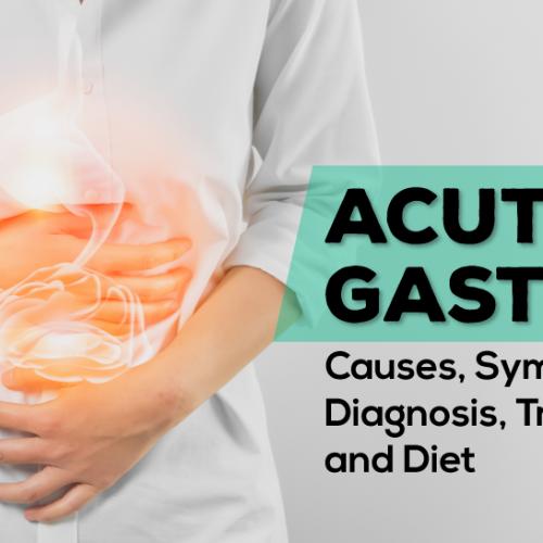 Acute Gastritis: Causes, Symptoms, Diagnosis, Treatment and Diet